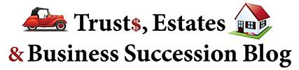 Trusts, Estates & Business Succession Blog